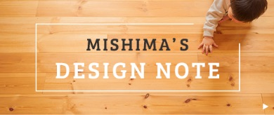 MISHIMA'S DESIGN NOTE